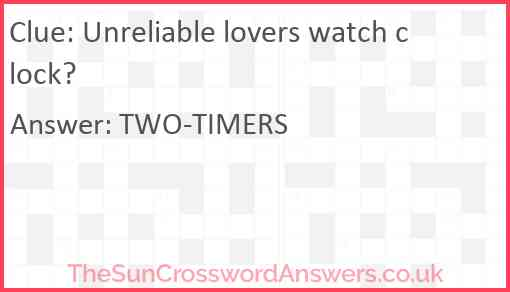 Unreliable lovers watch clock? Answer