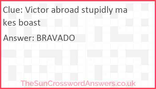 Victor abroad stupidly makes boast Answer