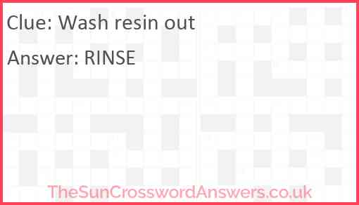 Wash resin out Answer