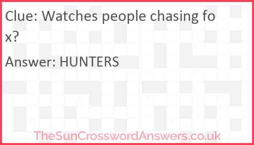 Watches people chasing fox? Answer