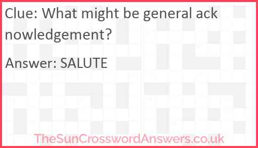 What might be general acknowledgement? Answer