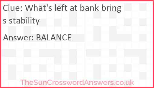 What's left at bank brings stability Answer