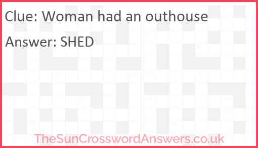 Woman had an outhouse Answer