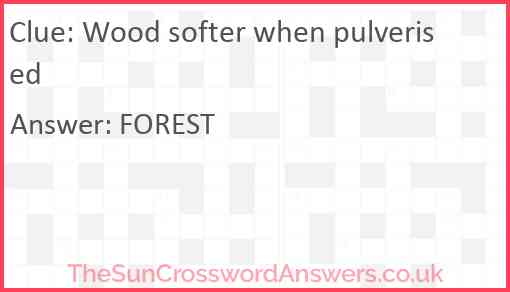 Wood softer when pulverised Answer