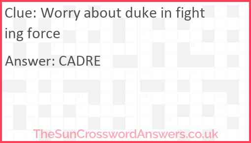 Worry about duke in fighting force Answer