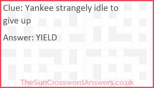 Yankee strangely idle to give up Answer